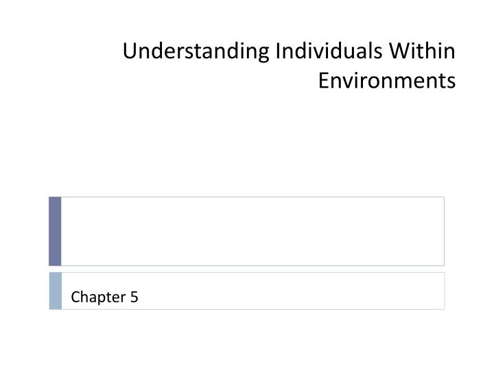 Understanding individuals within environments