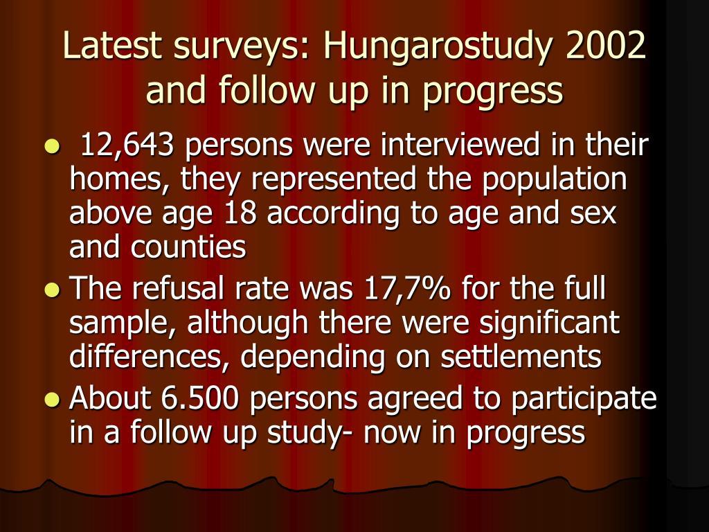 Latest surveys: Hungarostudy 2002 and follow up in progress