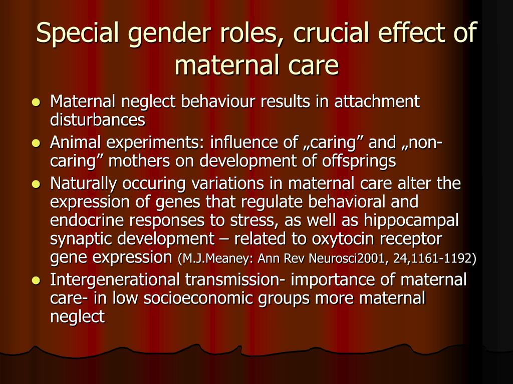 Special gender roles, crucial effect of maternal care