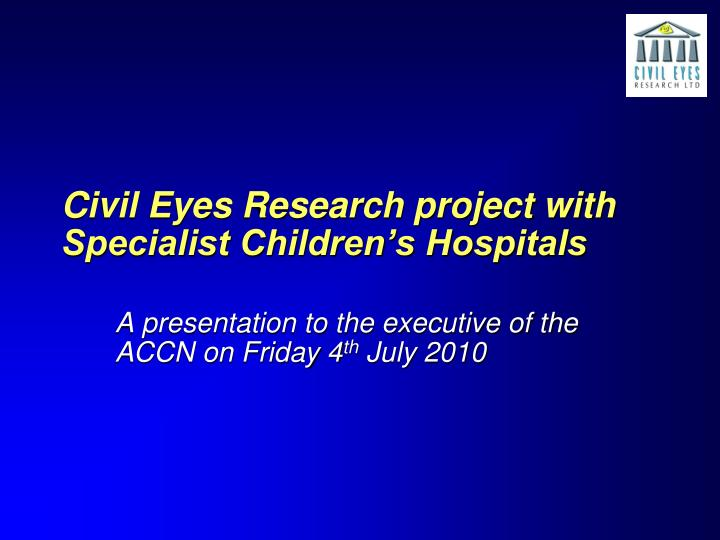 Civil eyes research project with specialist children s hospitals