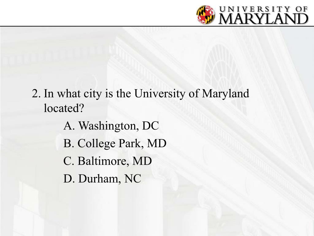 2.	In what city is the University of Maryland located?
