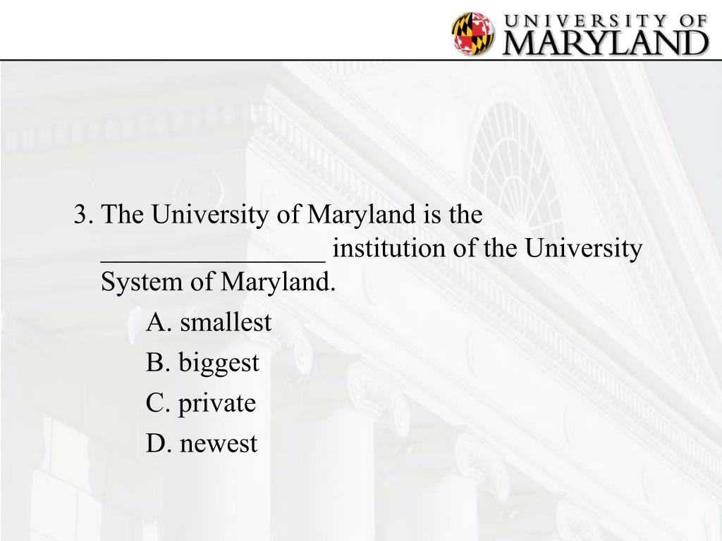 3.	The University of Maryland is the ________________ institution of the University System of Maryland.