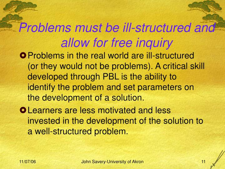 Problems must be ill-structured and allow for free inquiry
