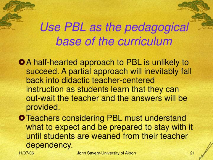Use PBL as the pedagogical base of the curriculum