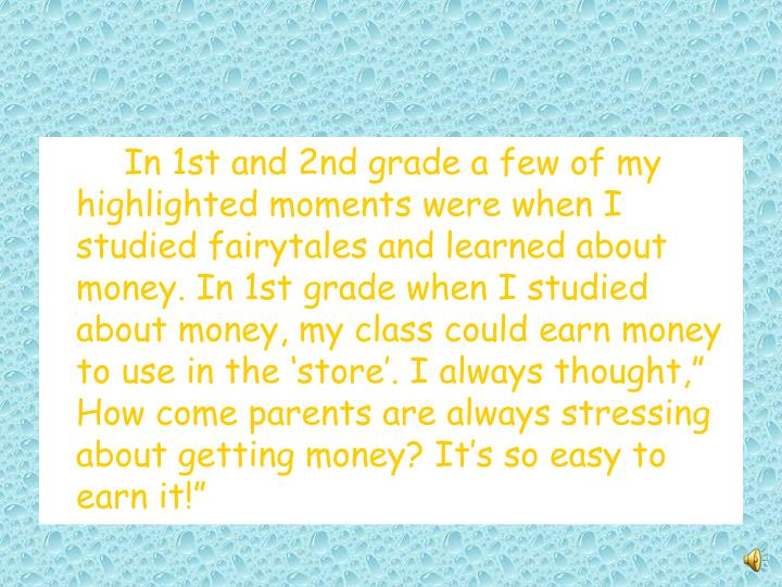 In 1st and 2nd grade a few of my highlighted moments were when I studied fairytales and learned abou...