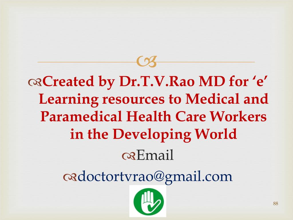Created by Dr.T.V.Rao MD for 'e' Learning resources to Medical and Paramedical Health Care Workers in the Developing World