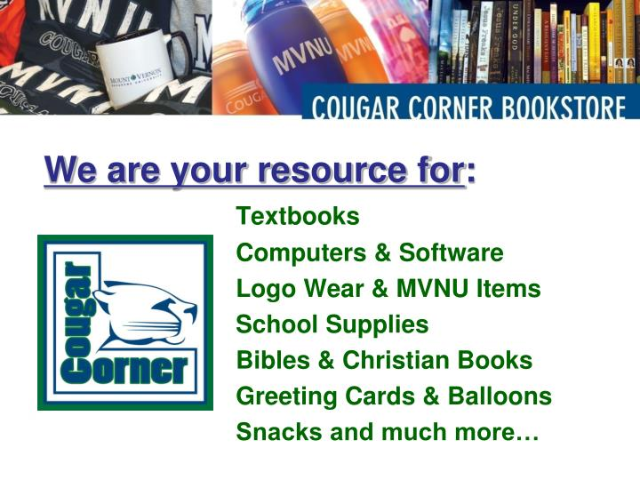 We are your resource for