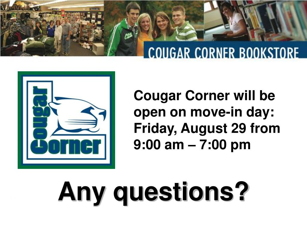 Cougar Corner will be open on move-in day:  Friday, August 29 from