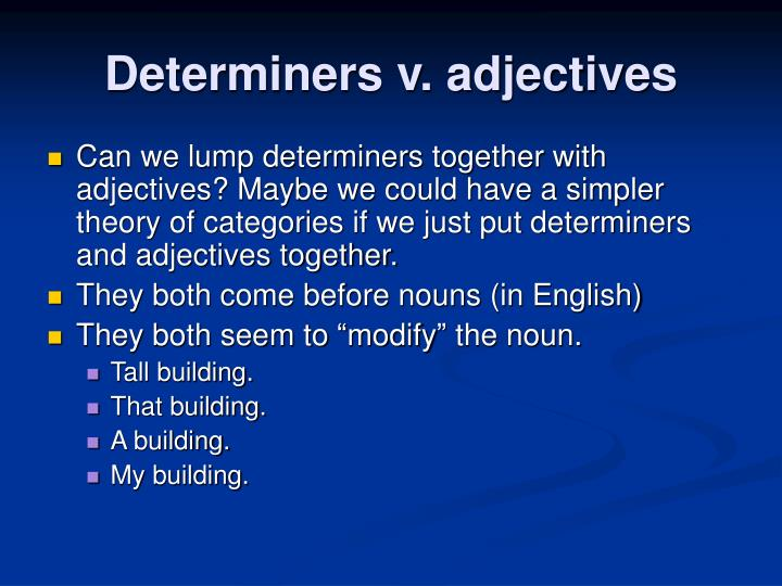 Determiners v. adjectives