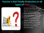 vaccine is not totally protective on all types of hpv