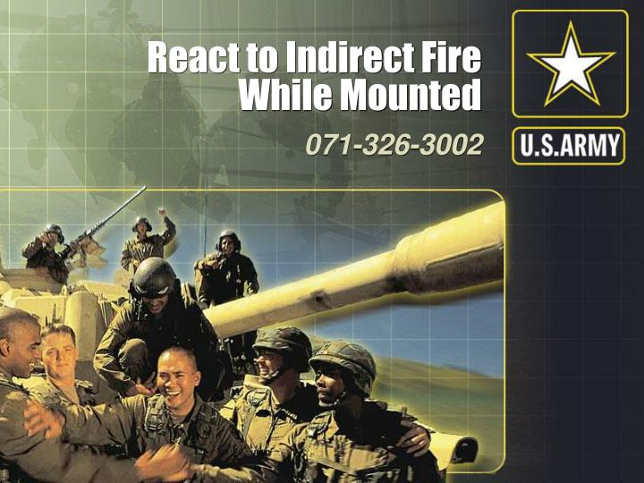 react to indirect fire while mounted n.