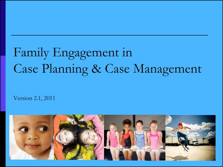 family engagement in case planning case management version 2 1 2011 n.