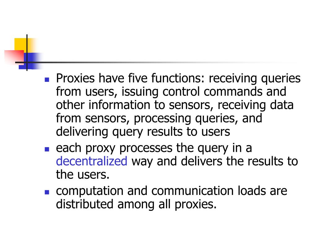 Proxies have five functions: receiving queries from users, issuing control commands and other information to sensors, receiving data from sensors, processing queries, and delivering query results to users