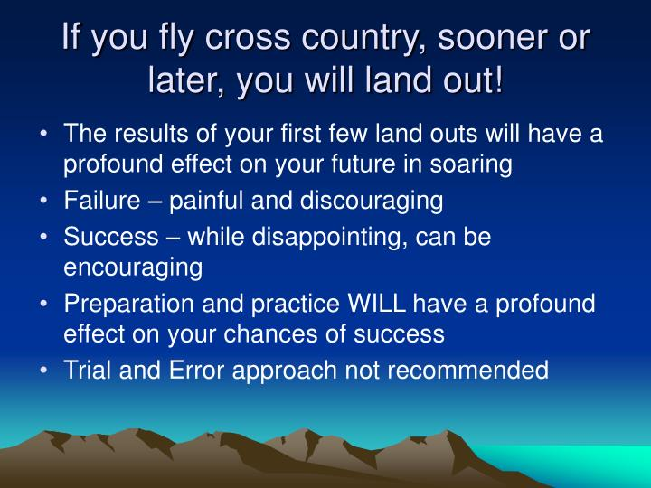 If you fly cross country, sooner or later, you will land out!
