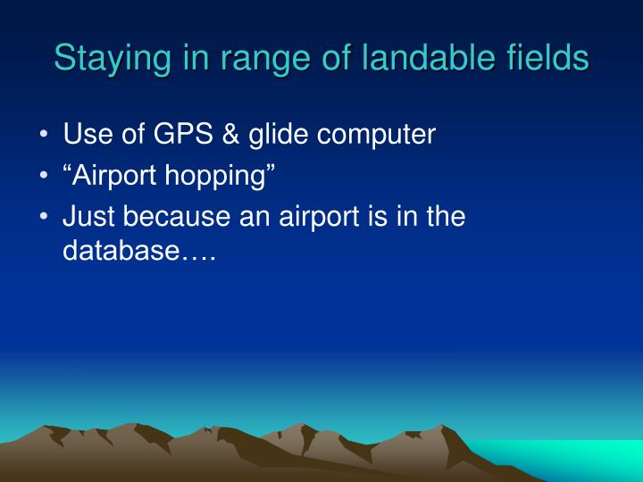 Staying in range of landable fields