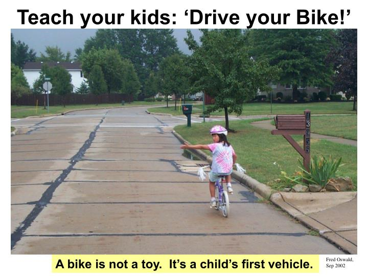 Teach your kids: 'Drive your Bike!'