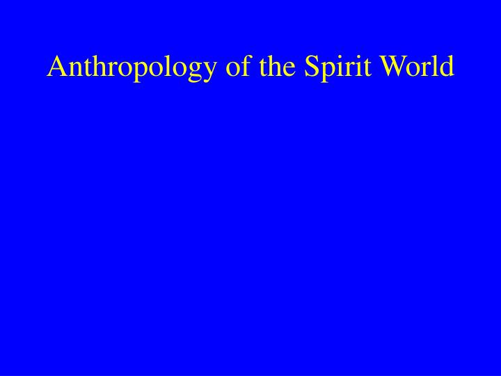 Anthropology of the spirit world
