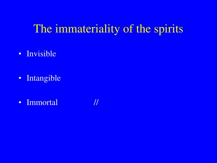 The immateriality of the spirits