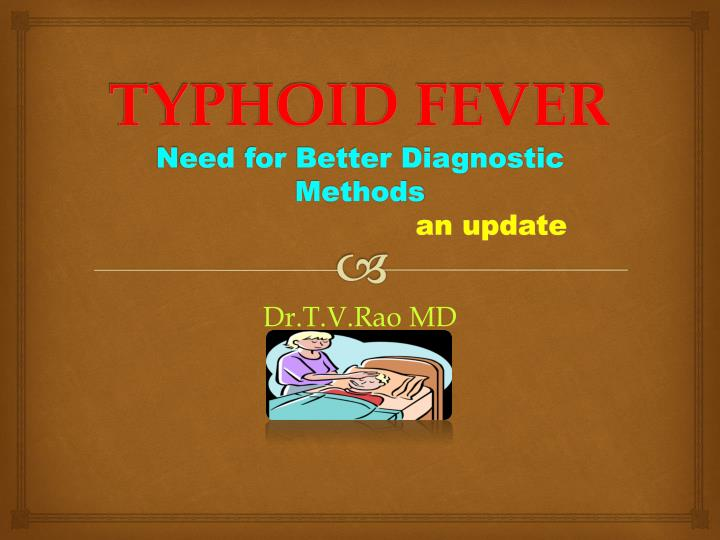 Typhoid fever n eed for better diagnostic methods an update