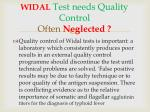 widal test needs quality control often n eglected