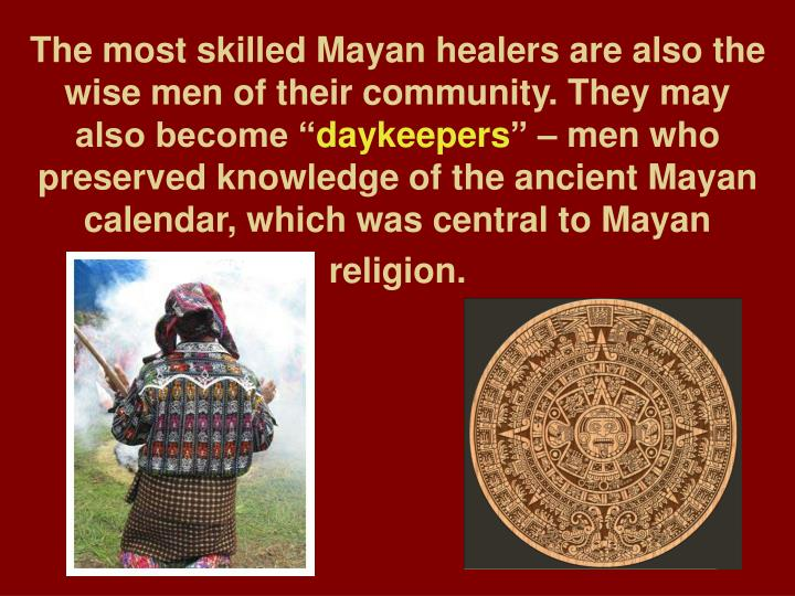 """The most skilled Mayan healers are also the wise men of their community. They may also become """""""
