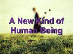 a new kind of human being