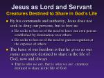 jesus as lord and servant creatures destined to share in god s life