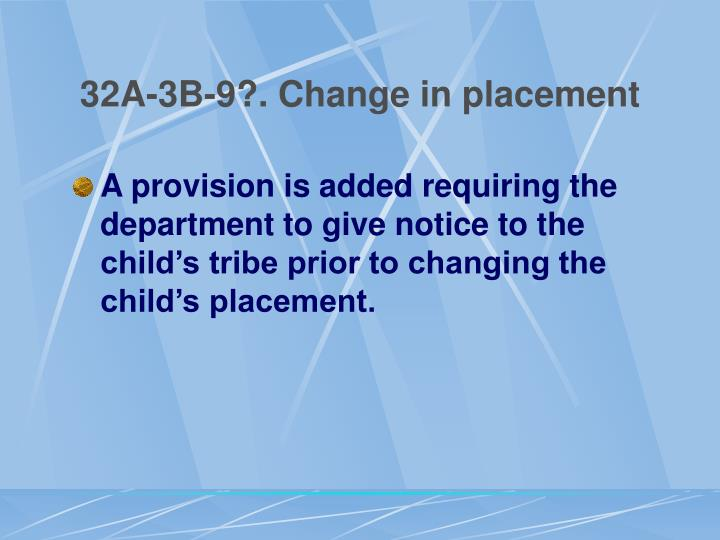 32A-3B-9?. Change in placement