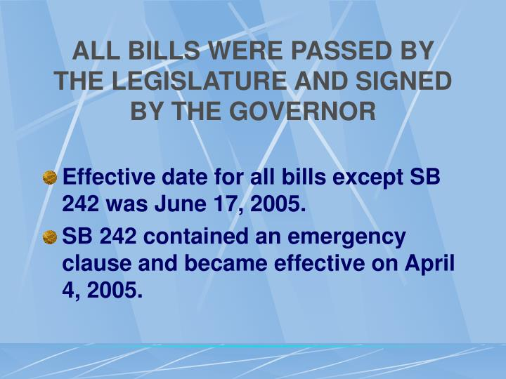 ALL BILLS WERE PASSED BY THE LEGISLATURE AND SIGNED BY THE GOVERNOR