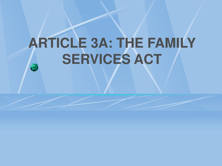 ARTICLE 3A: THE FAMILY SERVICES ACT