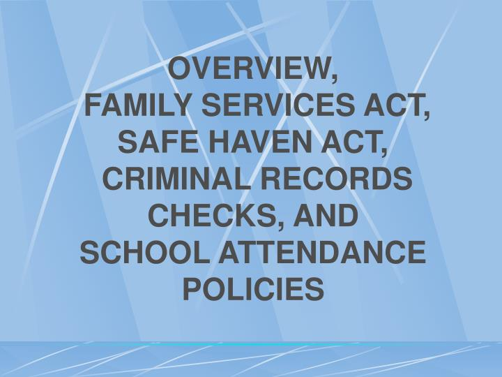 Overview family services act safe haven act criminal records checks and school attendance policies