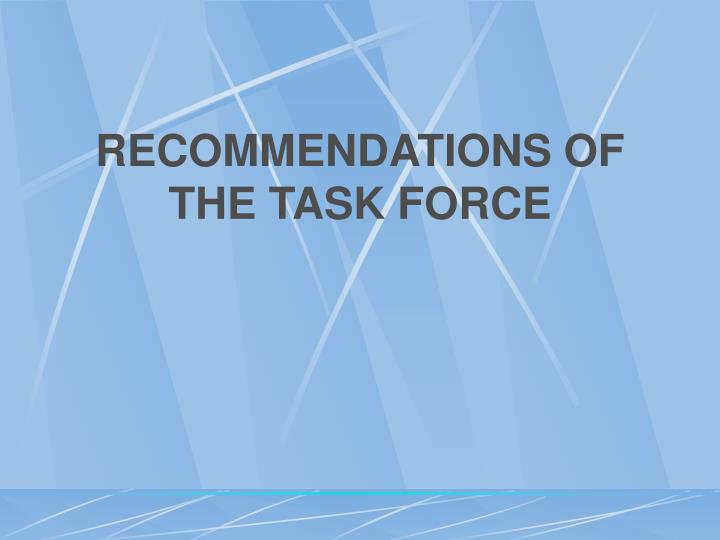RECOMMENDATIONS OF THE TASK FORCE