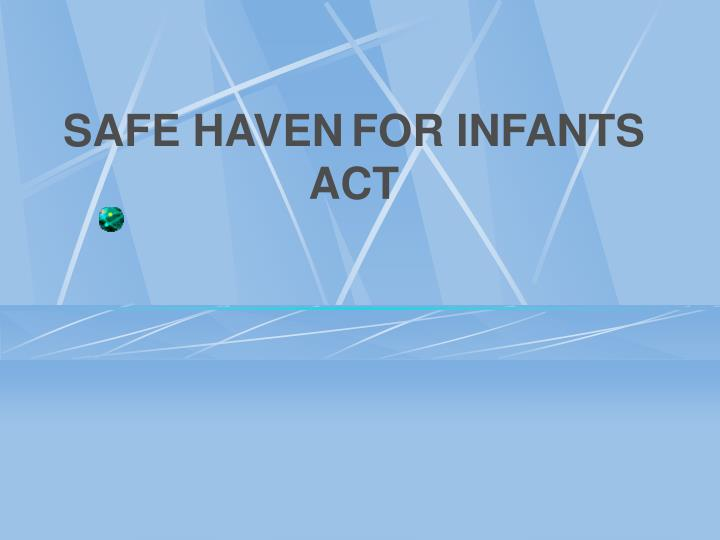 SAFE HAVEN	FOR INFANTS ACT