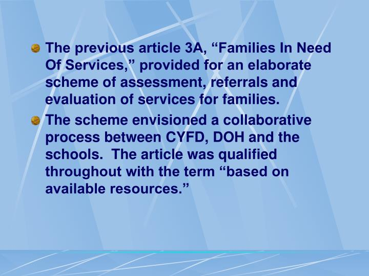 "The previous article 3A, ""Families In Need Of Services,"" provided for an elaborate scheme of assessment, referrals and evaluation of services for families."
