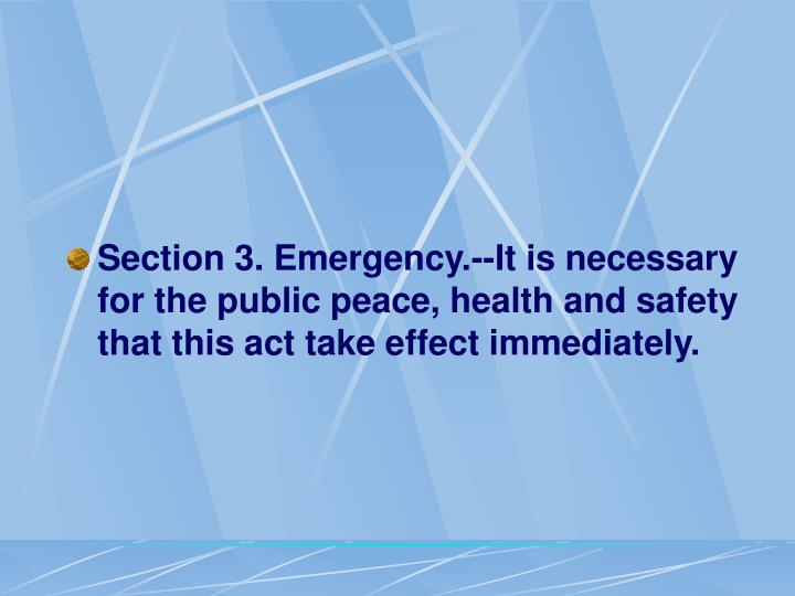 Section 3. Emergency.--It is necessary for the public peace, health and safety that this act take effect immediately.