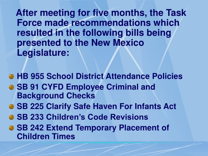 After meeting for five months, the Task Force made recommendations which resulted in the following bills being presented to the New Mexico Legislature: