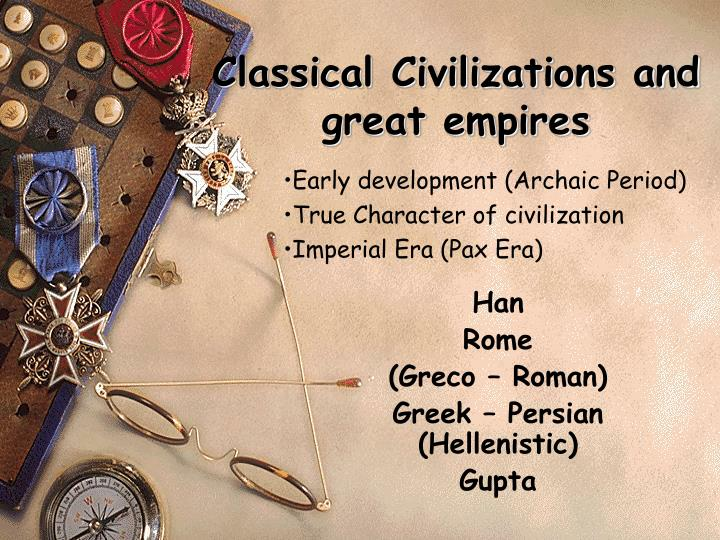 classical civilizations essay The influence of the past civilization on our current lives  non classical civilizations, chinese daoists, classical civilizations  most helpful essay resource.