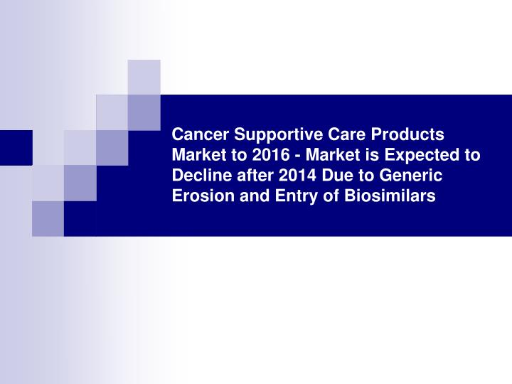 Cancer Supportive Care Products Market to 2016 - Market is Expected to Decline after 2014 Due to Gen...