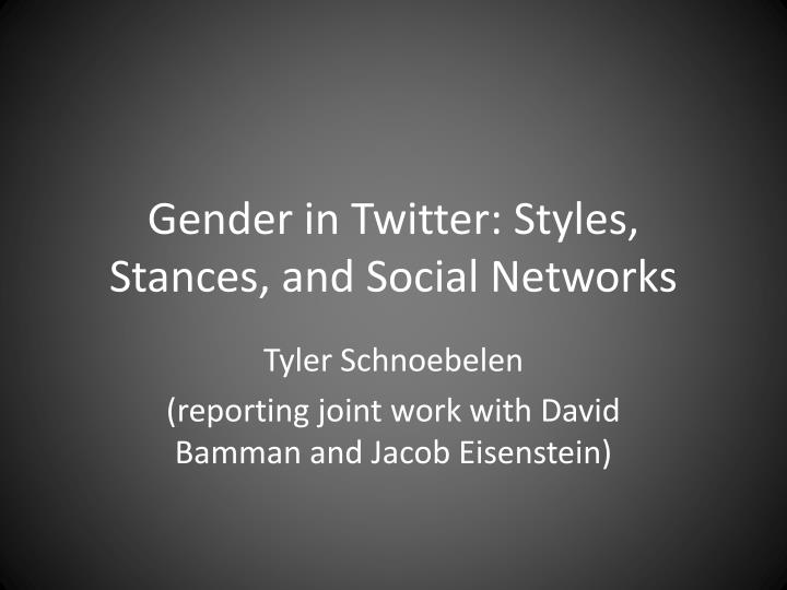Gender in twitter styles stances and social networks