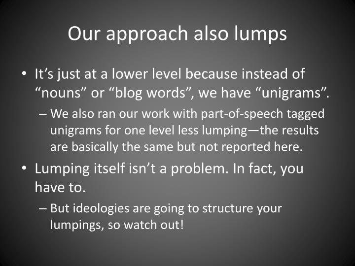 Our approach also lumps