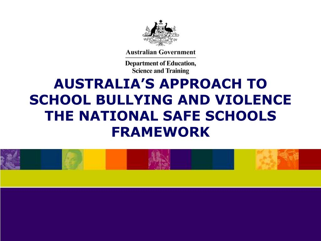 AUSTRALIA'S APPROACH TO SCHOOL BULLYING AND VIOLENCE