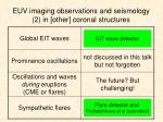 euv imaging observations and seismology 2 in other coronal structures