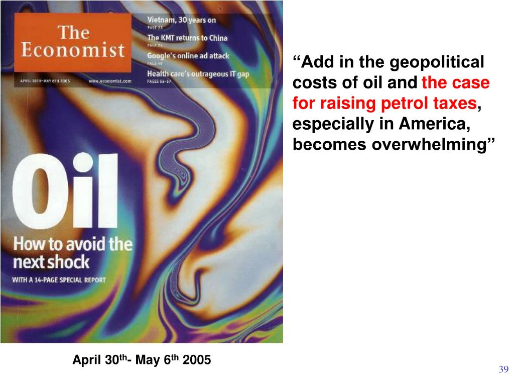 """Add in the geopolitical costs of oil and"