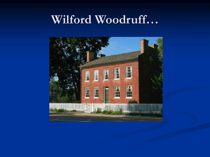 Wilford Woodruff…