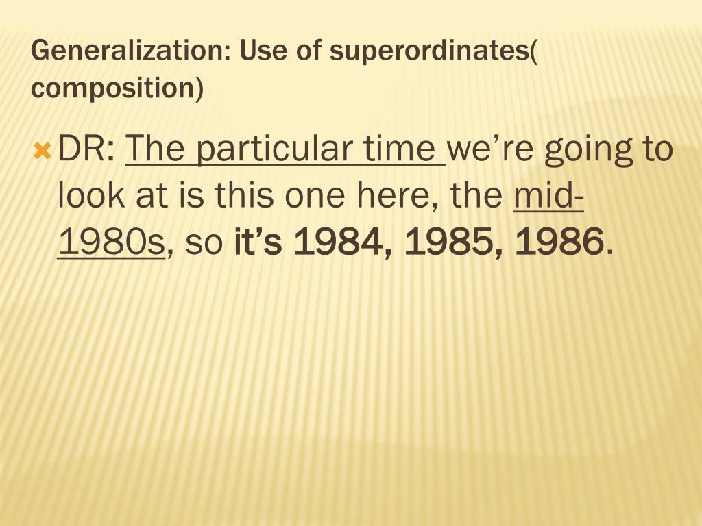 Generalization: Use of superordinates( composition)