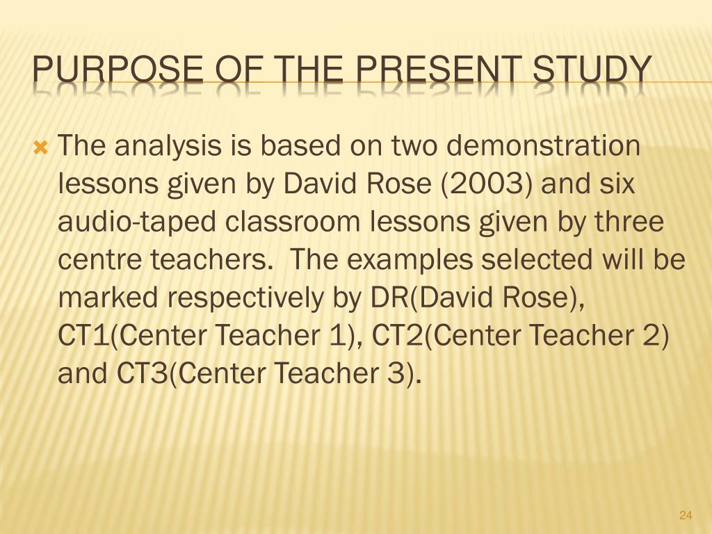 The analysis is based on two demonstration lessons given by David Rose (2003) and six audio-taped classroom lessons given by three centre teachers. The examples selected will be marked respectively by DR(David Rose), CT1(Center Teacher 1), CT2(Center Teacher 2) and CT3(Center Teacher 3).