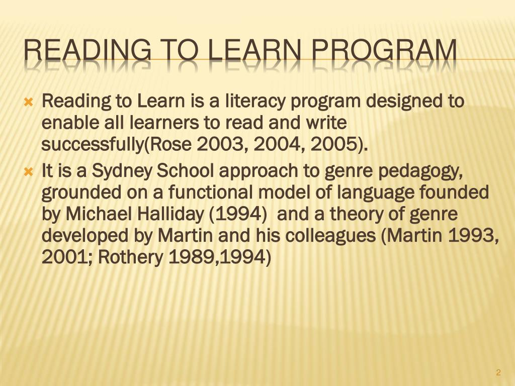 Reading to Learn is a literacy program designed to enable all learners to read and write successfully(Rose 2003, 2004, 2005).