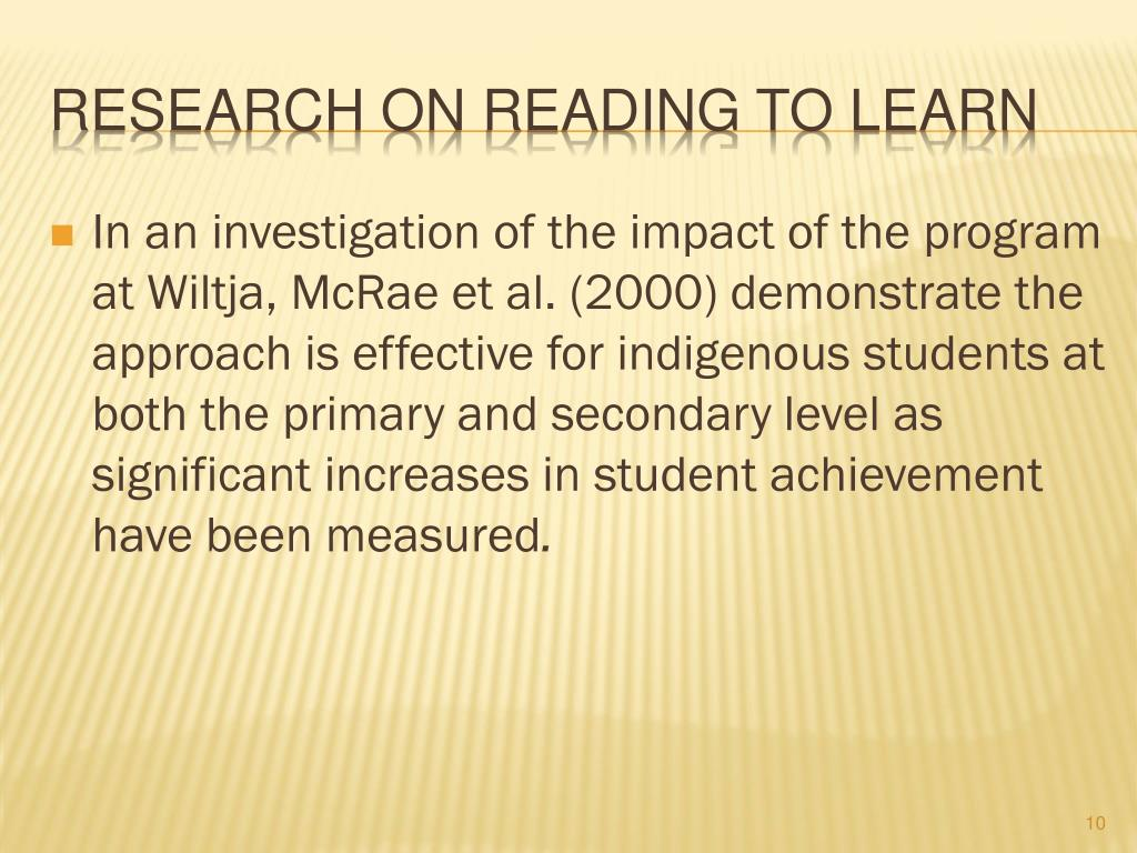 In an investigation of the impact of the program at Wiltja, McRae et al. (2000) demonstrate the approach is effective for indigenous students at both the primary and secondary level as significant increases in student achievement have been measured