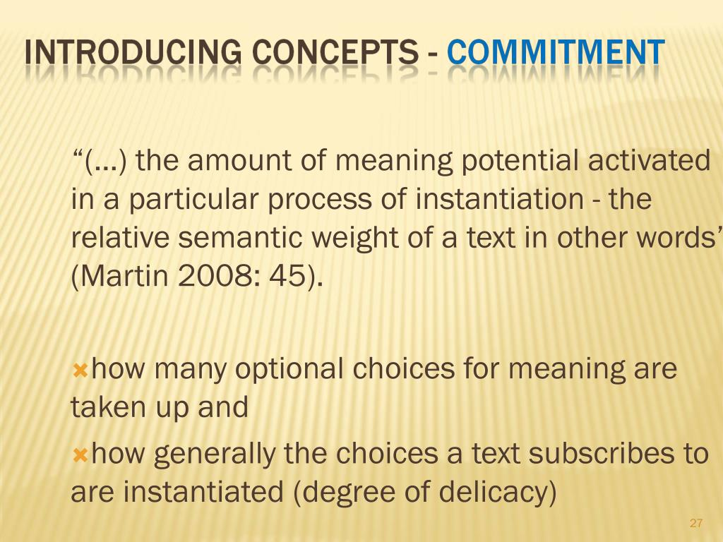 """""""(...) the amount of meaning potential activated in a particular process of instantiation - the relative semantic weight of a text in other words"""" (Martin 2008: 45)."""