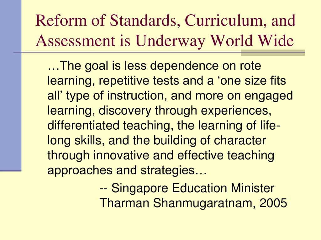 Reform of Standards, Curriculum, and Assessment is Underway World Wide